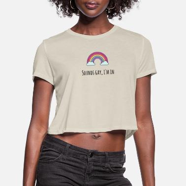 Pride Magazine Sounds Gay I m In - Women's Cropped T-Shirt