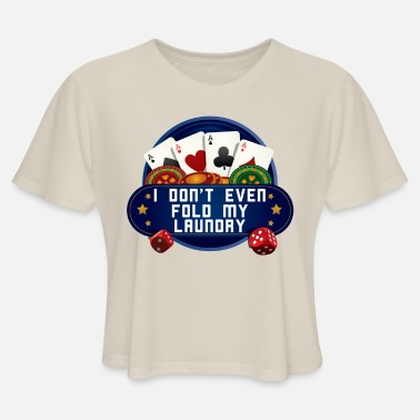Tumbling I Don't Even Fold My Laundry T-Shirt Funny Poker - Women's Cropped T-Shirt