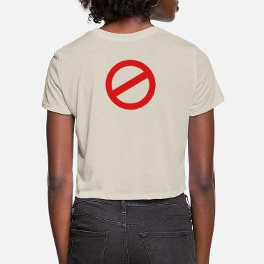 Prohibition prohibition sign - Women's Cropped T-Shirt