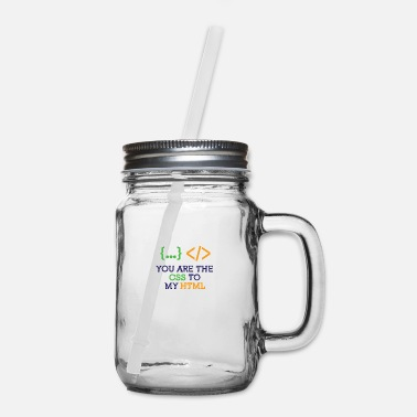 Css You Are The CSS To My HTML - Mason Jar