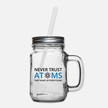 Periodic Table Never Trust Atoms They Make Up Everything - Mason Jar