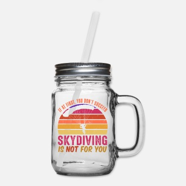 Soul If at first you don't succeed, skydiving is not fo - Mason Jar