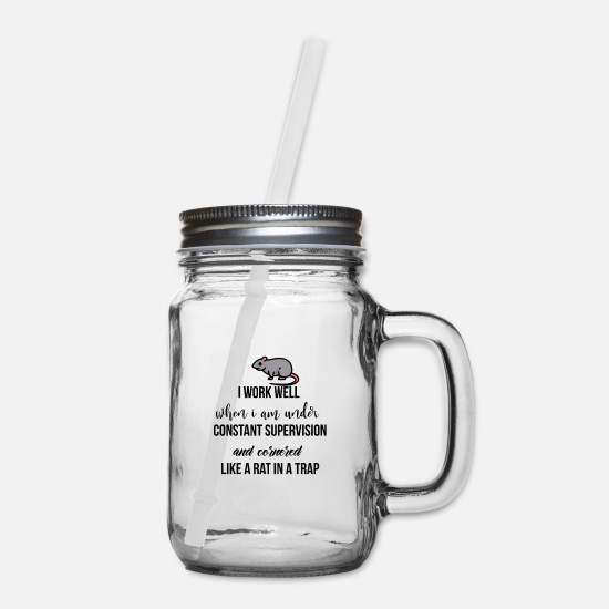 Rat Mugs & Drinkware - I work well when I am under constant supervision - Mason Jar clear