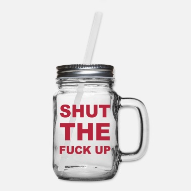 Shut The Fuck Up Shut The Fuck Up - Mason Jar
