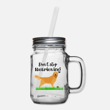 Golden Retriever Tennis Ball Don t stop retrieving - Mason Jar