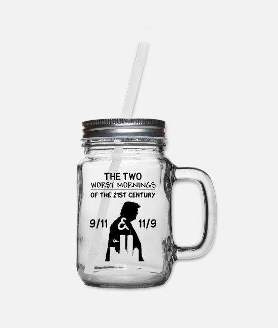 Hate Trump Mugs & Cups - The two worst morning of the 21st century mug - Mason Jar clear
