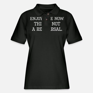 Rehearsal Enjoy Life Now This Is Not Rehearsal - Women's Pique Polo Shirt