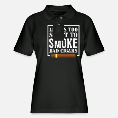 Cigarrillo Life Is Too Short To Smoke Bad Cigars - Women's Pique Polo Shirt