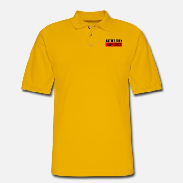matter they save lives - Men's Pique Polo Shirt