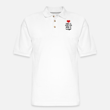 Funny Valetines Day Home is where your Mom is - Mother's Day - Men's Pique Polo Shirt