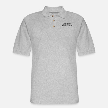 Rehearsal Life is not a rehearsal - Men's Pique Polo Shirt