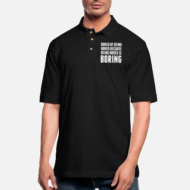 Boring Bored Of Being Bored - Men's Pique Polo Shirt
