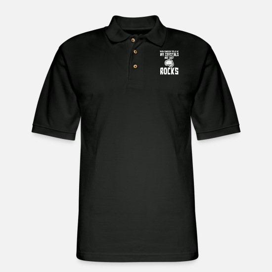Geologists Polo Shirts - Funny My Crystals Aren't Rocks Crystal Lovers gift - Men's Pique Polo Shirt black