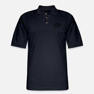Provocation Think They Know Everything Sarcastic Sarcasm Gift - Men's Pique Polo Shirt