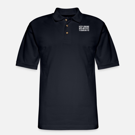 Look Polo Shirts - Keep Looking Into My Eyes I'm Diagnosing You Shirt - Men's Pique Polo Shirt midnight navy