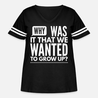 Sarcasm Why Was It That We Wanted To Grow Up - Women's Curvy Vintage Sport T-Shirt
