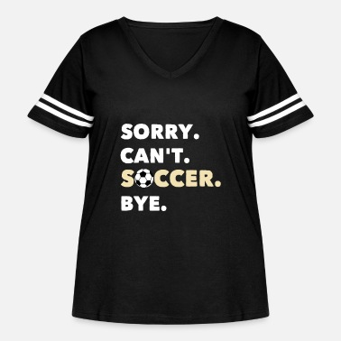 Soccer Sorry Cant Soccer - Women's Curvy Vintage Sport T-Shirt
