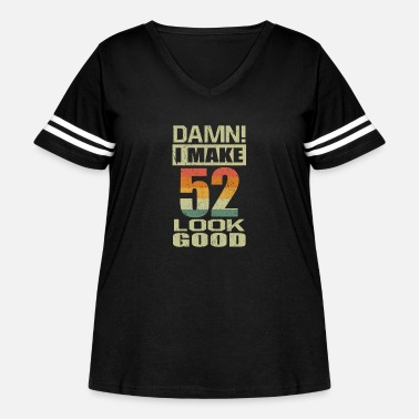 Established Damn I Make 52 Look Good Funny 52nd Birthday Gift - Women's Curvy Vintage Sport T-Shirt