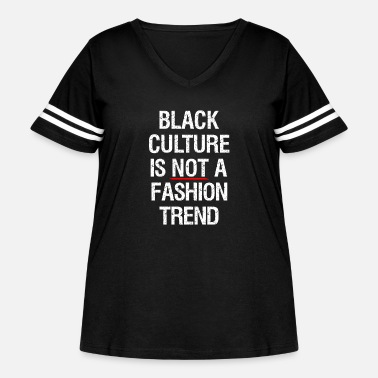 Trend Black Culture is NOT a Fashion Trend Blackfishing - Women's Curvy Vintage Sport T-Shirt