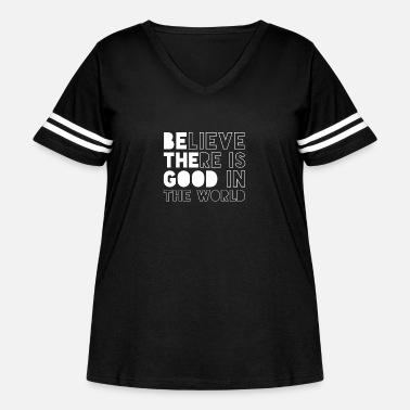 Script Believe there is good in the world Inspiring - Women's Curvy Vintage Sport T-Shirt