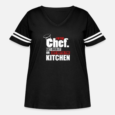 Kitchen I'm the Chef. Get over it or get outta the Kitchen - Women's Curvy Vintage Sport T-Shirt