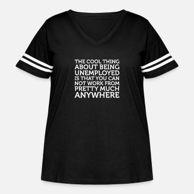 Unemployed Cool Thing About Being Unemployed Not Work T-Shirt - Women's Curvy Vintage Sport T-Shirt