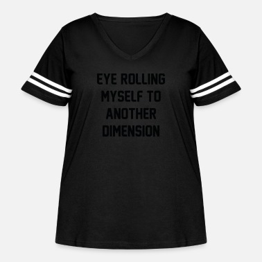 Dimension Eye Rolling Myself To Another Dimension - Women's Curvy Vintage Sport T-Shirt