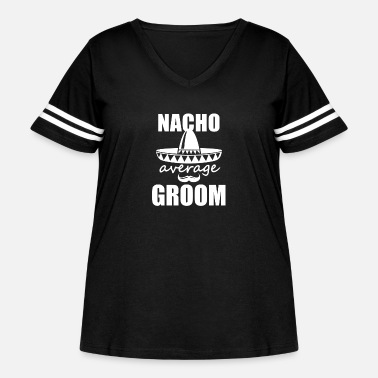 Groom Nacho average Groom Shirt Wedding Party T-shirt - Women's Curvy Vintage Sport T-Shirt