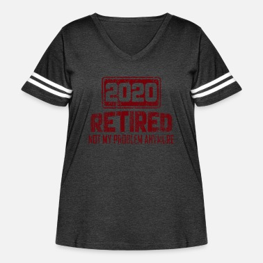 Retired 2020 Not My Problem Anymore - Women's Curvy Vintage Sport T-Shirt