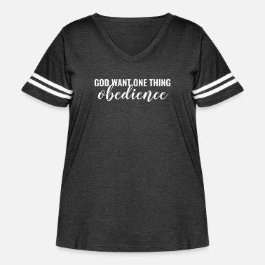 Bible God Want One Thing Obedience - Christian - Women's Curvy Vintage Sport T-Shirt