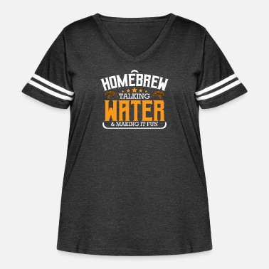 Homebrew Taking Water & Making It Fun Beer - Women's Curvy Vintage Sport T-Shirt