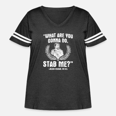 Ancient Sarcastic History Design Quote What Are You Gonna - Women's Curvy Vintage Sport T-Shirt