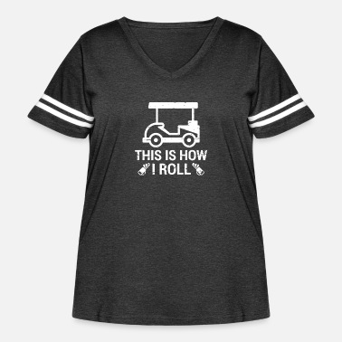 Funny Funny This Is How I Roll Golf Cart T Shirt - Women's Curvy Vintage Sport T-Shirt