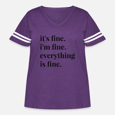 Fine It's Fine I'm Fine Everything Is Fine - Women's Curvy Vintage Sport T-Shirt