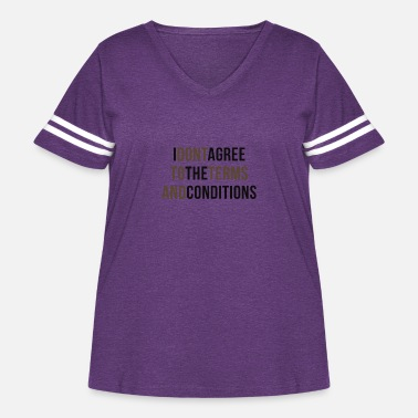 Get Conditions I Dont Agree To The Terms And Conditions - Women's Curvy Vintage Sport T-Shirt