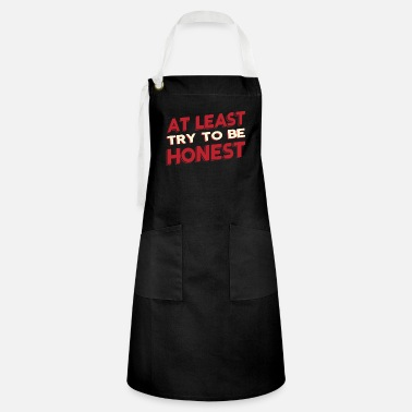 Request AT LEAST TRY TO BE HONEST - Artisan Apron