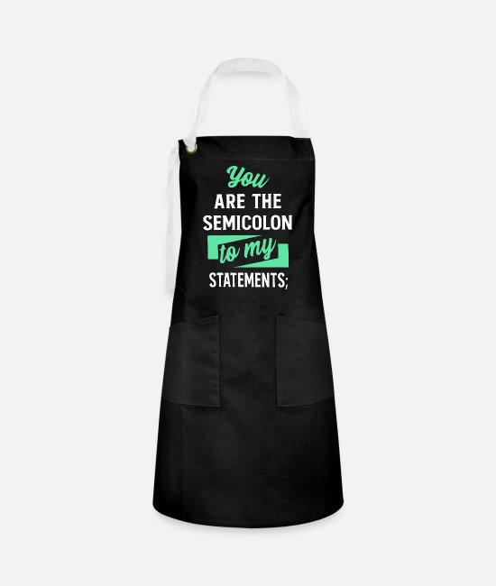 Technology Aprons - Programmer - You are the semicolon to my statement - Artisan Apron black/white
