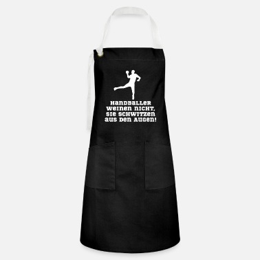 Handball Handball Players Never Cry - Artisan Apron