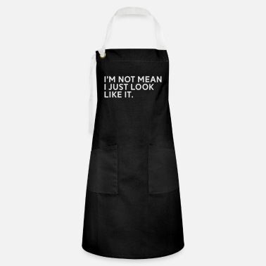 Look I'm not mean I just look like it - Artisan Apron