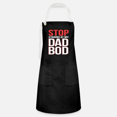 Stop staring at my Dad Bod Beer Belly Daddy Gift - Artisan Apron