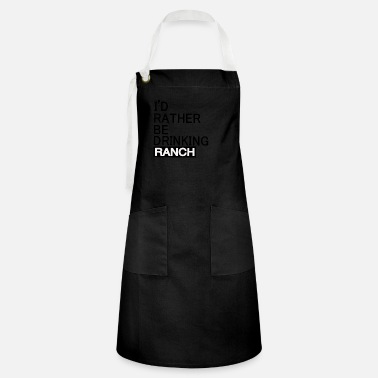 Arrested I'd Rather Be Drinking Ranch - Artisan Apron