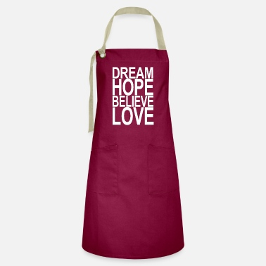 Dream hope believe love - Artisan Apron