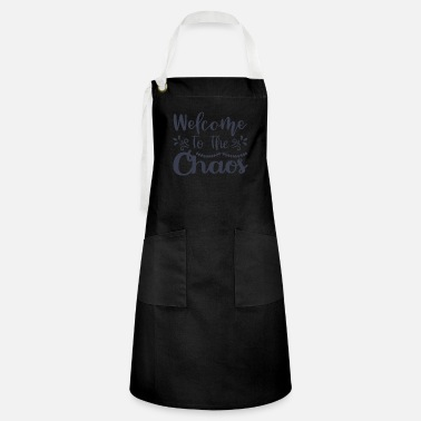 Chaos welcome to the chaos - Artisan Apron