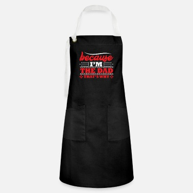 Because i'm the dad that's why - Artisan Apron
