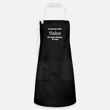 Because programmer joke false it's funny because it's true - Artisan Apron