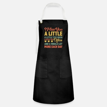 Relationship I miss you a little - Artisan Apron