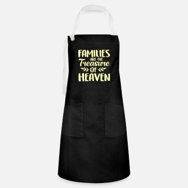 Heaven Families are the treasure of heaven Family quote - Artisan Apron