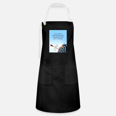 success comes what you do consistently - Artisan Apron