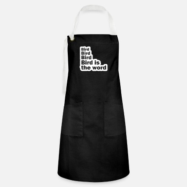 Birds Bird Bird Bird Bird Is The Word - Artisan Apron