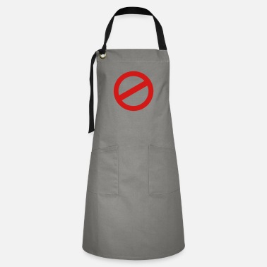 Prohibited prohibition sign - Artisan Apron